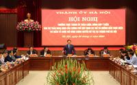 Thành ủy Hà Nội góp ý vào Dự thảo Nghị định của Chính phủ về thí điểm mô hình chính quyền đô thị